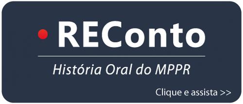 REConto: História Oral do MPPR - Clique e assista